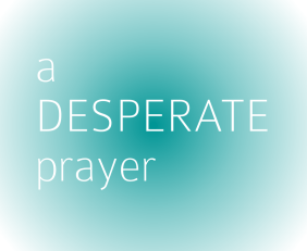 A desperate prayer