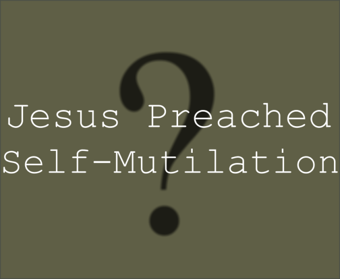 Jesus Preached Self-Mutilation