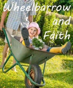 Wheelbarrow and Faith copy