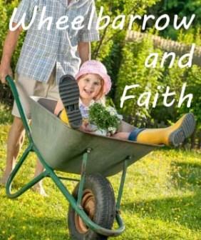 Wheelbarrow and Faith copy